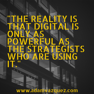 -The reality is that digital is only as